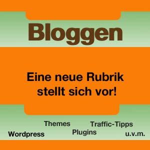 Neue Rubrik: Bloggen – Tipps, Tricks, Plugins, Themes und einiges mehr