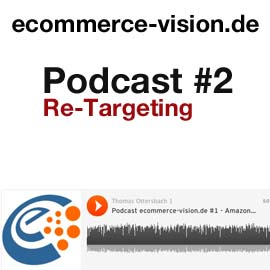 ecommerce-vision.de Podcast #2 – Re-Targeting