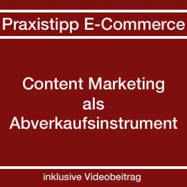 Praxistipp E-Commerce – Content-Marketing als Abverkaufsinstrument