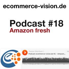 ecommerce-vision.de Podcast #18 – Amazon fresh