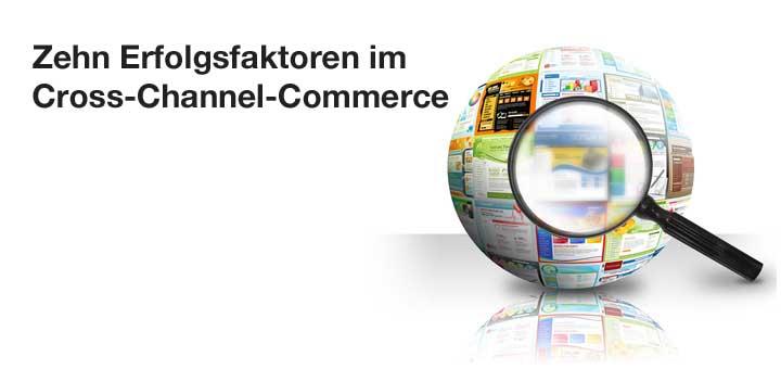 Zehn Erfolgsfaktoren im Cross-Channel-Commerce