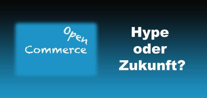 Open Commerce – Hype oder Zukunft?