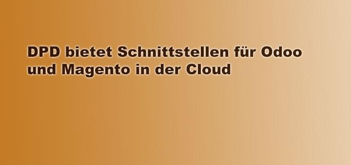 DPD bietet Schnittstellen für Odoo und Magento in der Cloud