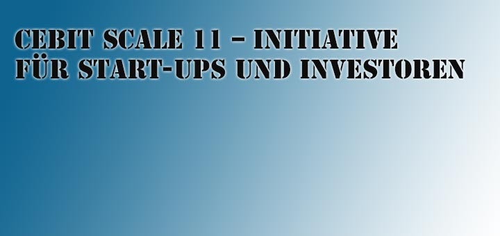 CeBIT SCALE 11 – Initiative für Start-ups und Investoren