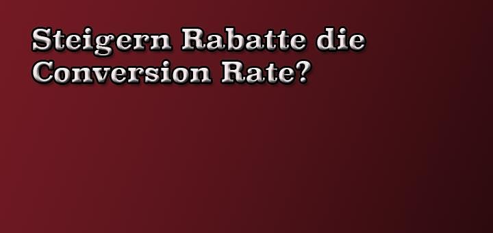 Steigern Rabatte die Conversion Rate?
