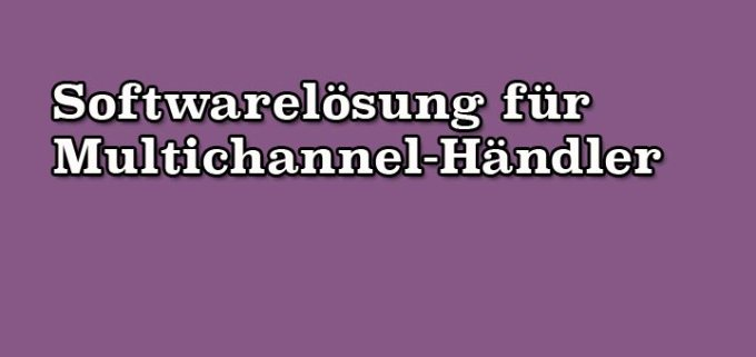 Softwarelösung für Multichannel-Händler