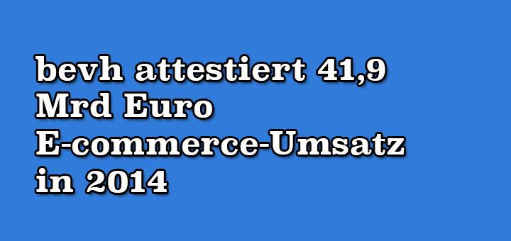 bevh attestiert 41,9 Mrd Euro E-commerce-Umsatz in 2014