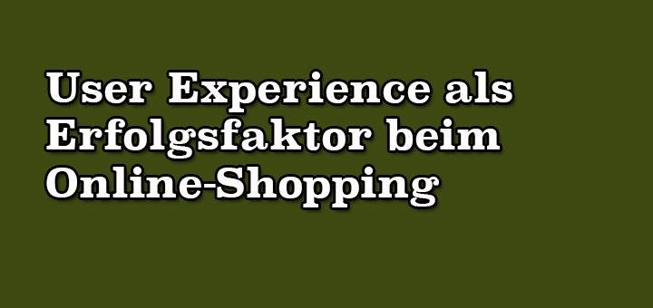 User Experience als Erfolgsfaktor beim Online-Shopping