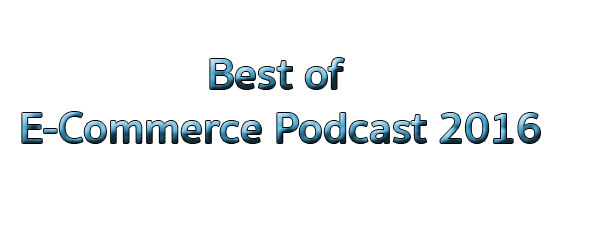 Best of E-Commerce Podcasts 2016