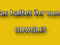 Was hältst du von …. Google?!