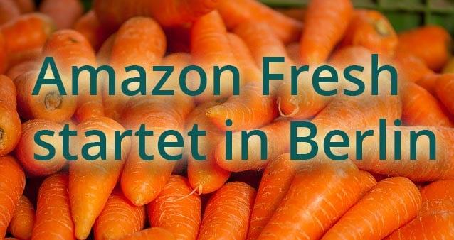 Amazon Fresh startet in Berlin – Startschuss für eine ganze Branche?