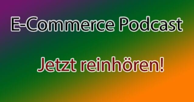 E-Commerce Podcast – die besten der letzten Wochen!